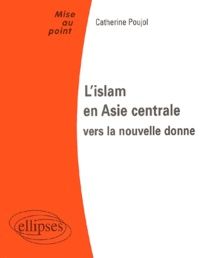 Catherine Poujol - L'islam en Asie centrale : vers la nouvelle donne.