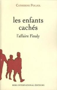 Catherine Poujol - Les enfants cachés - L'affaire Finaly (1945-1953).