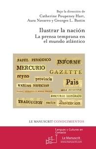 Catherine Poupeney-Hart et Aura Navarro - Ilustrar la nacion - La prensa temprana en el mundo atlantico.