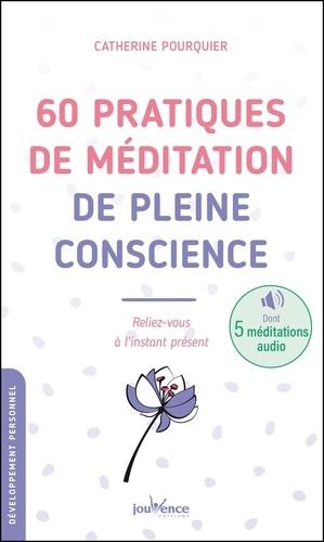 60 pratiques de méditation de pleine conscience. Reliez-vous à l'instant présent