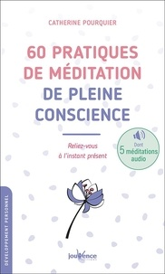 Catherine Pourquier - 60 pratiques de méditation de pleine conscience - Reliez-vous à l'instant présent.