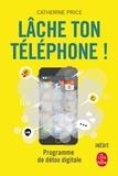 Catherine Price - Lâche ton téléphone ! - Programme de détox digitale.