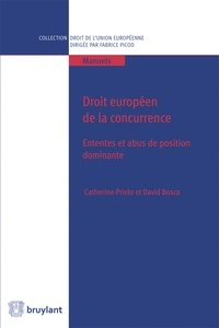Catherine Prieto et David Bosco - Droit européen de la concurrence - Ententes et abus de position dominante.