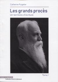 Catherine Puigelier - Les grands procès - Un territoire d'écriture Tome 1.