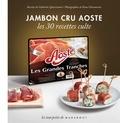 Catherine Quévremont - Jambon cru Aoste - Les 30 recettes culte.