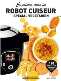 Catherine Quévremont - Je cuisine végétarien avec un robot cuiseur.