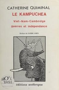 Catherine Quiminal - Le Kampuchea : Viêt Nam-Cambodge, guerres et indépendance.