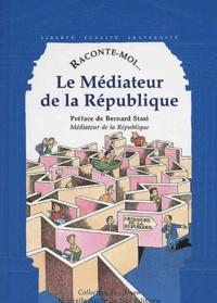 Catherine Raffour - Raconte-moi... Le Médiateur de la République.
