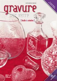 Catherine Raine - Gravure sur verre facile & créative.