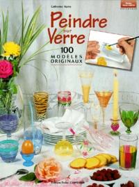 Catherine Raine - Peindre sur verre - 100 modèles originaux.