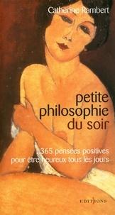 Catherine Rambert - Petite philosophie du soir - 365 pensées positives pour être heureux tous les jours.