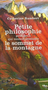 Catherine Rambert - Petite philosophie pour ceux qui veulent atteindre le sommet de la montagne.