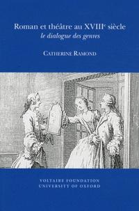 Catherine Ramond - Roman et théâtre au XVIIIe siècle - Le dialogue des genres.