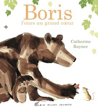 Catherine Rayner - Boris, l'ours au grand coeur.