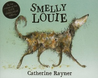 Catherine Rayner - Smelly Louie.