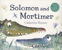 Catherine Rayner - Solomon and Mortimer.