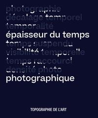 Catherine Rebois - Epaisseur du temps photographique.