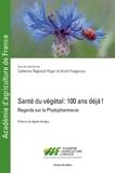 Catherine Regnault-Roger et André Fougeroux - Santé du végétal : 100 ans déja ! - Regards sur la phytopharmacie.