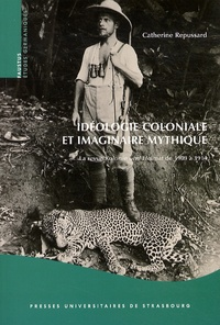 Catherine Repussard - Idéologie coloniale et imaginaire mythique - Le revue Kolonie und Heimat de 1909 à 1914.