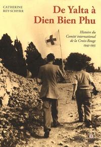 Catherine Rey-Schyrr - Histoire du Comité international de la Croix-Rouge - Tome 3, De Yalta à Dien Bien Phu (1945-1955).