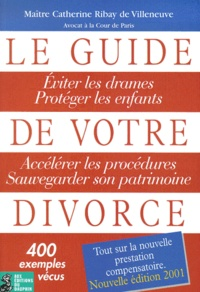 Catherine Ribay de Villeneuve - Le guide de votre divorce - Edition 2001.
