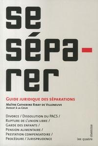 Catherine Ribay de Villeneuve - Se Séparer - Guide juridique des séparations.