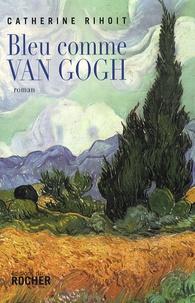 Catherine Rihoit - Bleu comme Van Gogh.