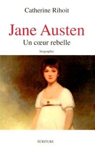 Catherine Rihoit - Jane Austen - Un coeur rebelle.