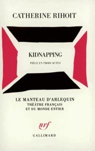 Catherine Rihoit - Kidnapping(pièce en trois actes).