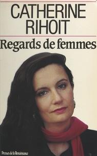 Catherine Rihoit - Regards de femmes.
