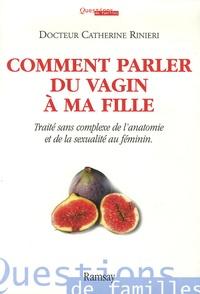 Catherine Rinieri - Comment parler du vagin à ma fille - Traité sans complexe de l'anatomie et de la sexualité au féminin.