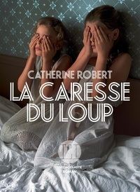 Catherine Robert - La caresse du loup.
