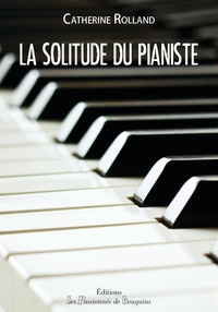 Catherine Rolland - La solitude du pianiste.