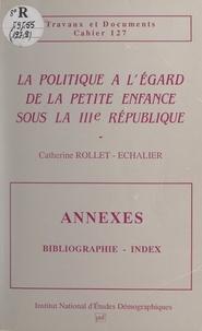 Catherine Rollet-Echalier et  Institut National d'Études Dém - La politique à l'égard de la petite enfance sous la IIIe République - Annexes : bibliographie, index.