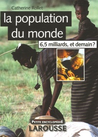 Catherine Rollet - La population du monde - 6,5 milliards, et demain ?.