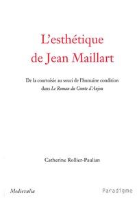 Catherine Rollier-Paulian - L'esthétique de Jean Maillart - De la courtoisie au souci de l'humaine condition dans Le Roman du Comte d'Anjou.