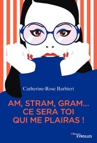 Catherine-Rose Barbieri - Am, stram, gram... ce sera toi qui me plairas !.