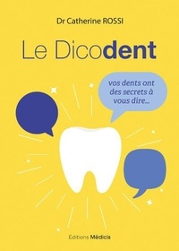 Catherine Rossi - Le Dicodent - Vos dents ont des secrets à vous dire....