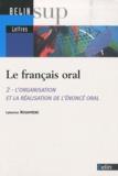 Catherine Rouayrenc - Le français oral - Tome 2, L'organisation et la réalisation de l'énoncé oral.