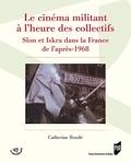 Catherine Roudé - Le cinéma militant à l'heure des collectifs - Slon et Iskra dans la France de l'après-1968.