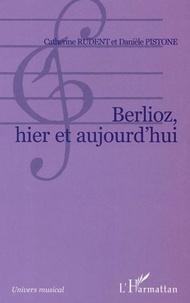 Catherine Rudent et Danièle Pistone - Berlioz, hier et aujourd'hui.