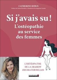 Catherine Rybus - Si j'avais su ! - L'ostéopathie au service des femmes.