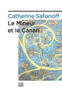 Catherine Safonoff - Le mineur et le canari.