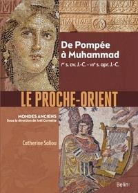 Catherine Saliou - Le Proche-Orient - De Pompée à Muhammad, Ier s. av. J.-C. - VIIe s. apr. J.-C..