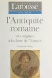 Catherine Salles et Emmanuel de Waresquiel - L'Antiquité romaine - Des origines à la chute de l'Empire.