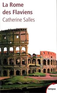Catherine Salles - La Rome des Flaviens - Vespasien, Titus, Domitien.