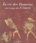 Catherine Salles - La vie des Romains au temps des Césars.