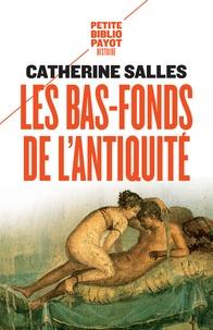 Catherine Salles - Les bas-fonds de l'Antiquité.