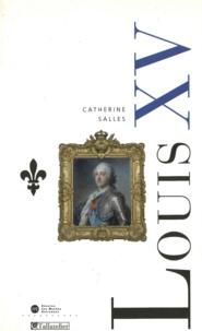 Catherine Salles - Louis XV - Les ombres et les lumières.
