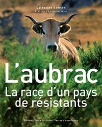 Catherine Samson - L'Aubrac - La race d'un pays de résistants.